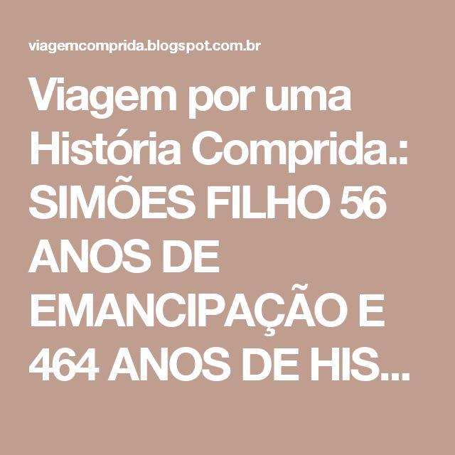 Viagem por uma História Comprida.: SIMÕES FILHO 56 ANOS DE EMANCIPAÇÃO E 464 ANOS DE HISTÓRIA.