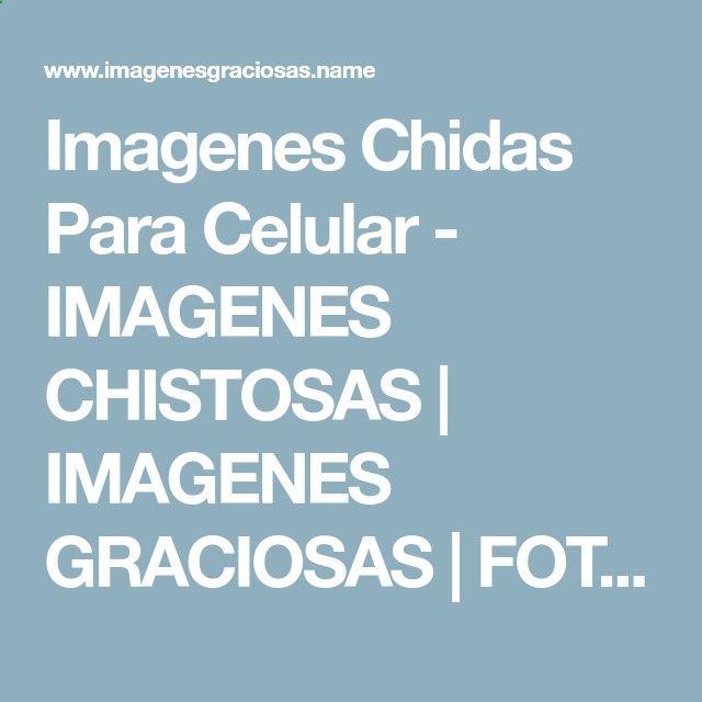Imagenes Chidas Para Celular - IMAGENES CHISTOSAS   IMAGENES GRACIOSAS   FOTOS GRACIOSAS   CHISTES CORTOS  