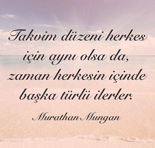 Takvim düzeni herkes için aynı olsa da, zaman herkesin içinde başka türlü ilerler.  - Murathan Mungan  #sözler #anlamlısözler #güzelsözler #manalısözler #özlüsözler #alıntı #alıntılar #alıntıdır #alıntısözler