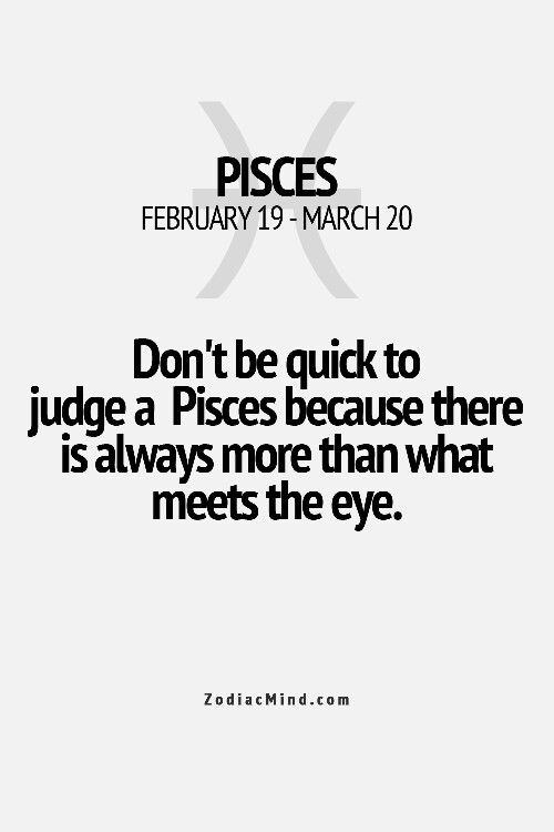 Pisces... there is always more than what meets the eye.