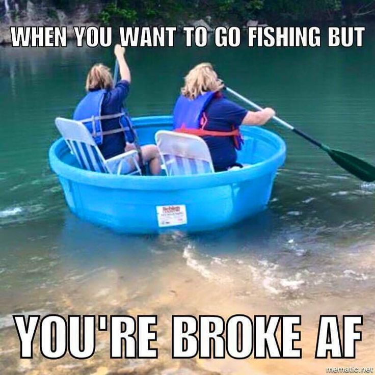 meme-when-you-want-to-go-fishing-but-youre-broke-AF.jpg (799×800) - I've been there #funny #fishing #fishingmeme
