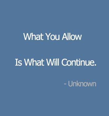 http://www.selfhelpdaily.com/wp-content/uploads/2013/02/What-you-allow-is-what-will-continue.png