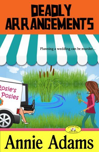 FREE Today! Deadly Arrangements (Book Two in the Cozy Flower Shop Mystery Series) (The Flower Shop Mystery Series) by Annie Adams
