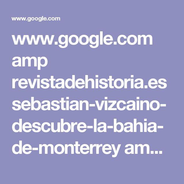 www.google.com amp revistadehistoria.es sebastian-vizcaino-descubre-la-bahia-de-monterrey amp ?_utm_source=1-2-2