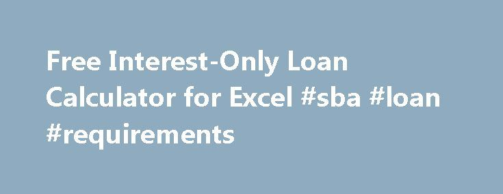 Free Interest-Only Loan Calculator for Excel #sba #loan #requirements http://loan-credit.remmont.com/free-interest-only-loan-calculator-for-excel-sba-loan-requirements/  #interest only loan calculator # Interest-Only Loan Calculator Download a free Interest-Only Loan / Interest-Only Mortgage Calculator for Microsoft Excel The Vertex42 Interest-Only Loan Calculator is a very powerful spreadsheet based on our popular Loan Amortization Schedule. It helps you calculate your interest only loan…