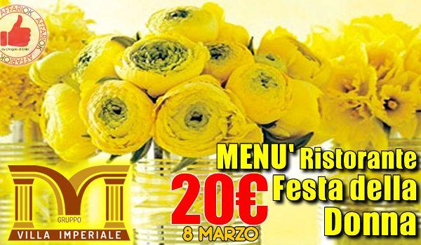 FESTA DELLA DONNA A VILLA IMPERIALE - MENÙ RISTORANTE http://affariok.blogspot.it/
