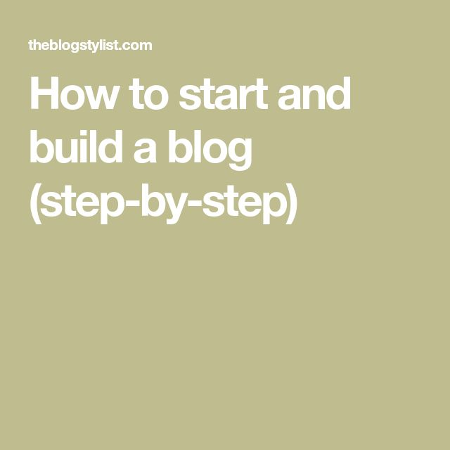 How to start and build a blog (step-by-step)