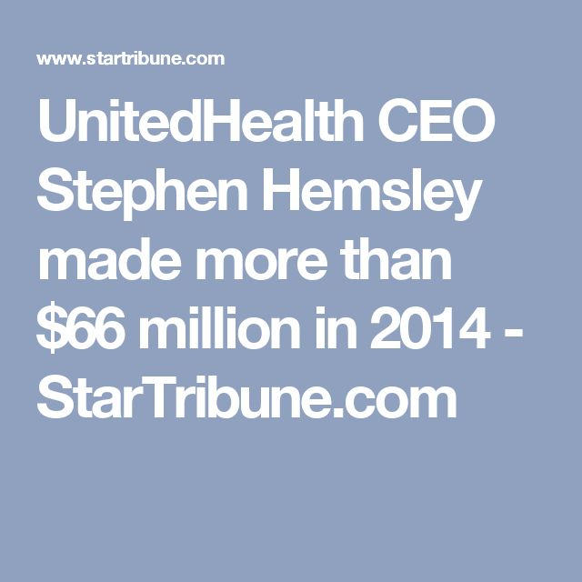 UnitedHealth CEO Stephen Hemsley made more than $66 million in 2014 - StarTribune.com