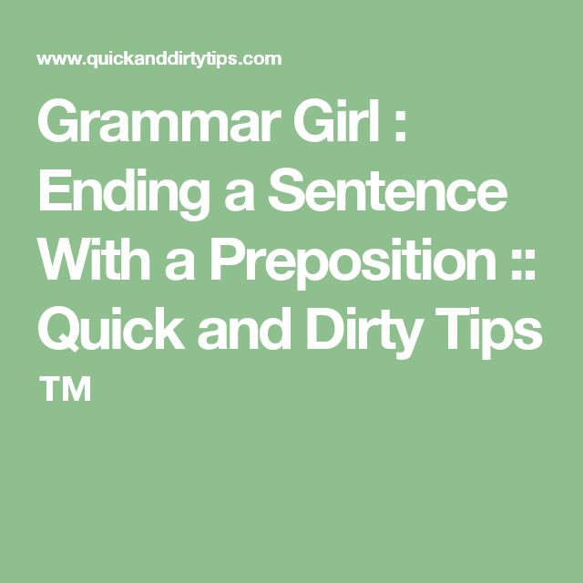 Grammar Girl : Ending a Sentence With a Preposition :: Quick and Dirty Tips ™