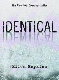 """A heart-racing book about identical twins and their story.  """"I'm in love. And I like how that feels. And I hate how that feels. Because love is an invention of fiction writers.""""   - Ellen Hopkins, Identical"""