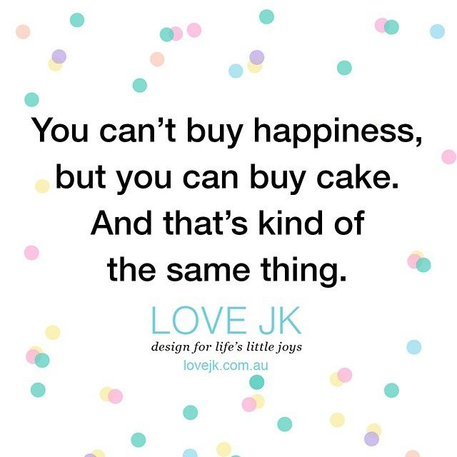 So true.  #cake #happiness #qotd #instaquotes #cantbuyhappiness #happinessiscake
