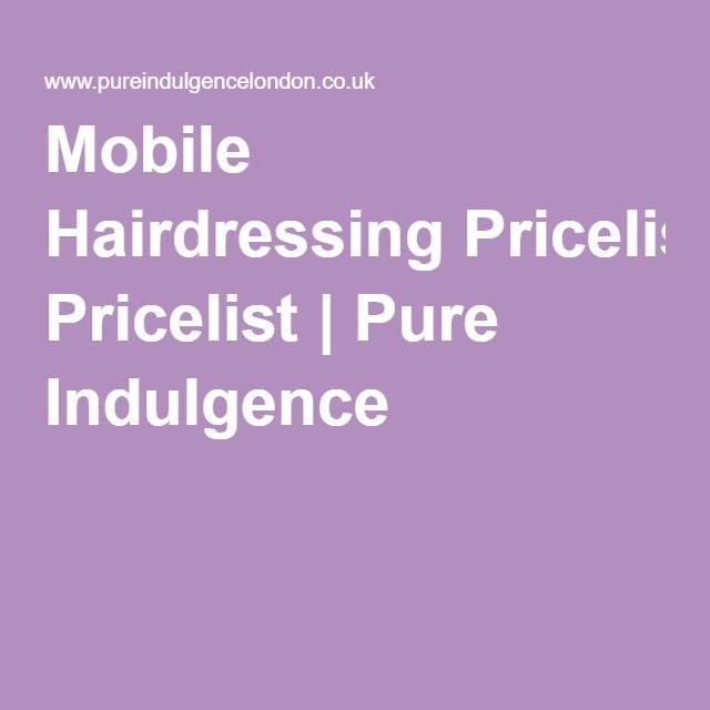 Mobile Hairdressing Pricelist | Pure Indulgence