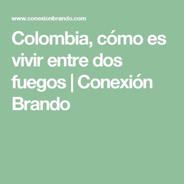 Colombia, cómo es vivir entre dos fuegos | Conexión Brando