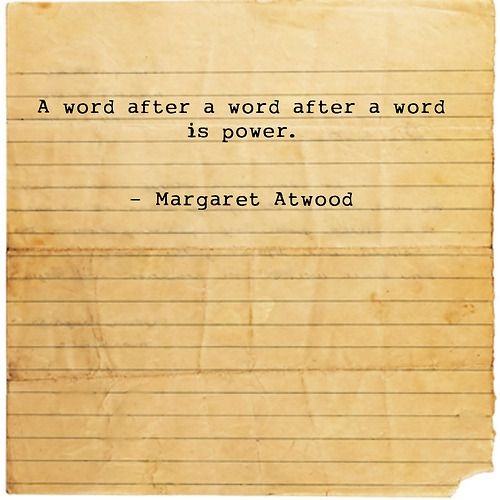 """A word after a word after a word is power."" - Margaret Atwood #quotes #writing *"