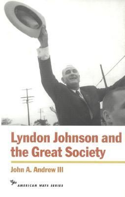 Lyndon Johnson and the Great Society (American Ways Series) by John A. Andrew III http://www.bookscrolling.com/the-best-books-to-learn-about-president-lyndon-b-johnson/