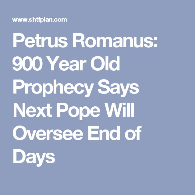 Petrus Romanus: 900 Year Old Prophecy Says Next Pope Will Oversee End of Days