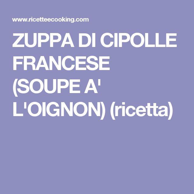 ZUPPA DI CIPOLLE FRANCESE (SOUPE A' L'OIGNON) (ricetta)