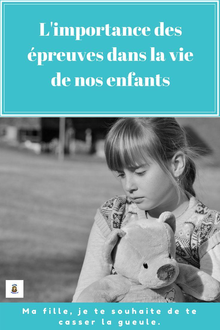 À lire sur le blogue: Pourquoi il est important que nos enfants vivent des épreuves? Le texte: Ma fille, je te souhaite de te casser la gueule.