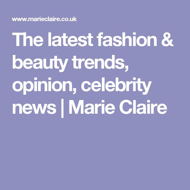 The latest fashion & beauty trends, opinion, celebrity news | Marie Claire