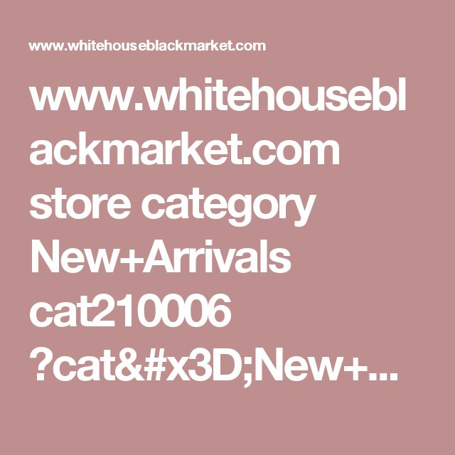 www.whitehouseblackmarket.com store category New+Arrivals cat210006 ?cat=New+Arrivals&pageId=3&colorFamily=&size=&subCatId=&catId=cat210006&viewAll=&inSeam=