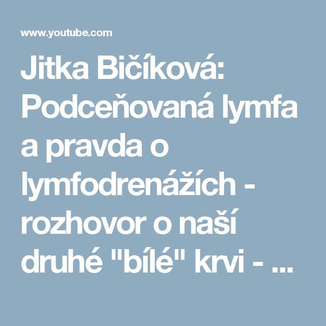 """Jitka Bičíková: Podceňovaná lymfa a pravda o lymfodrenážích - rozhovor o naší druhé """"bílé"""" krvi - YouTube"""