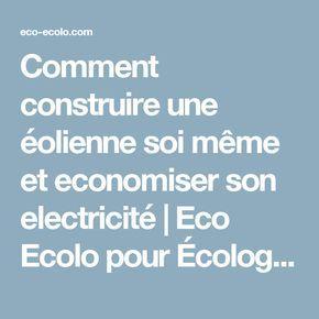 Comment construire une éolienne soi même et economiser son electricité | Eco Ecolo pour Écologie, Bien-être Bio et Médecine Alternative