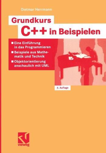 Grundkurs C In Beispielen Eine Einfuhrung In Das Programmieren Beispiele Aus Mathematik Und Technik Objektorientierung Anschaulich Mit Uml Programmieren Lernen Programmieren Mathematik