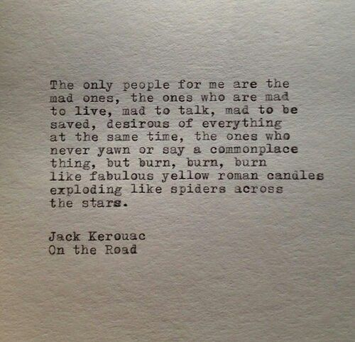 The only people for me are the mad ones ...