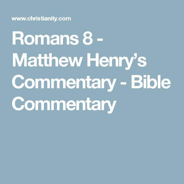 Romans 8 - Matthew Henry's Commentary - Bible Commentary