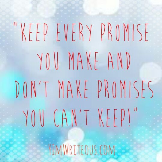 """Keep every promise you make and don't make promises you can't keep!"" #promise #encouragement"