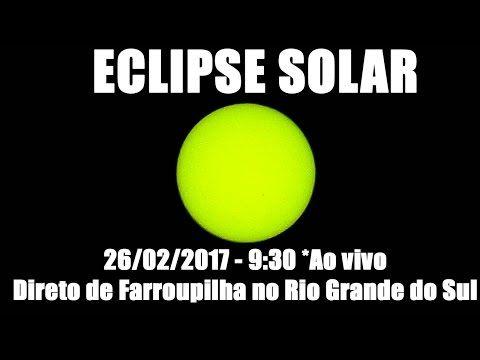 ECLIPSE SOLAR 26 de Fevereiro de 2017 *AO VIVO - FARROUPILHA RS