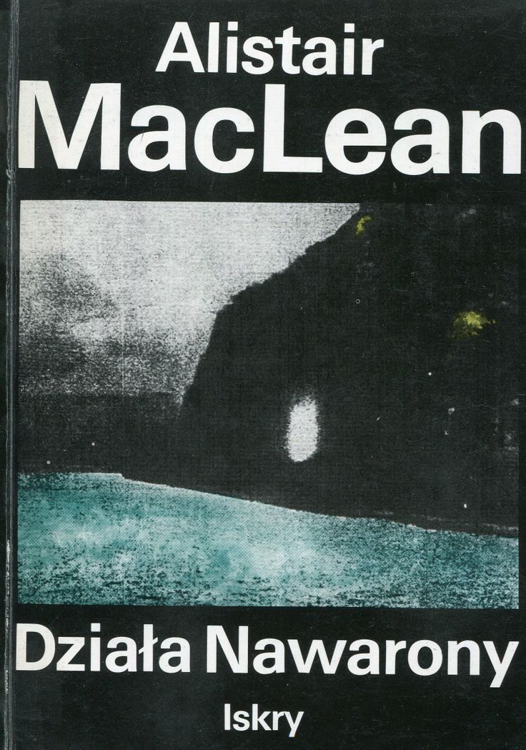 """""""Działa Nawarony"""" Alistair MacLean Translated by Adam Kaska Cover by Jan Bokiewicz Published by Wydawnictwo Iskry 1990"""