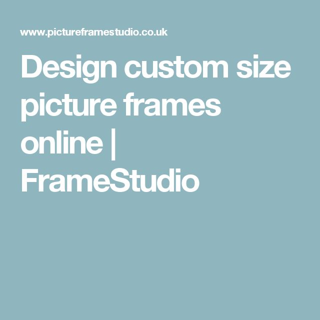 Design custom size picture frames online | FrameStudio