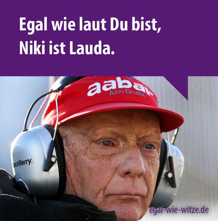 Egal wie laut Du bist, Niki ist Lauda.