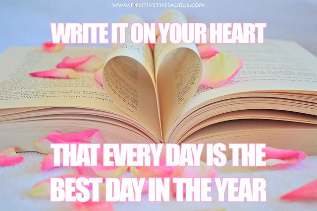 "Positive quote by Ralph Waldo Emerson ""Write it on your heart that every day is the best day in the year"". #PositiveSaurus #QuoteSaurus #Positive #Words #Flower #Petals #Book #Heart  http://positivethesaurus.tumblr.com"