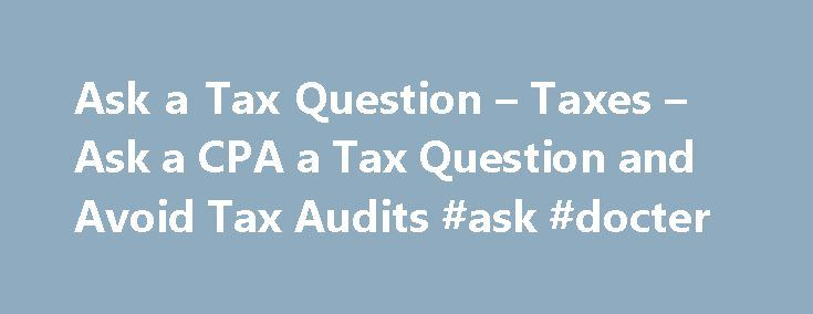 Ask a Tax Question – Taxes – Ask a CPA a Tax Question and Avoid Tax Audits #ask #docter http://questions.nef2.com/ask-a-tax-question-taxes-ask-a-cpa-a-tax-question-and-avoid-tax-audits-ask-docter/  #ask a tax question # Ask a Tax Question – Taxes Tax This. An Insider's Guide to Standing Up to the IRS by Scott Estill Tax This! An Insider's Guide to Standing Up to the IRS, is just that. It provides the insight of an insider that will help you stand up to the IRS in any situation. Little known…