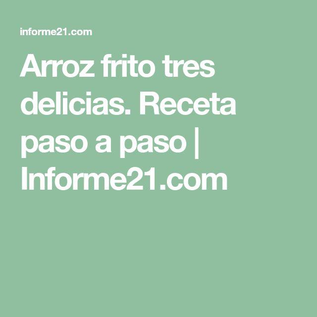 Arroz frito tres delicias. Receta paso a paso | Informe21.com