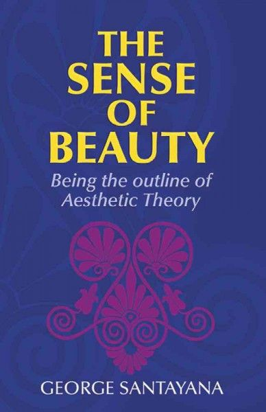Sense of Beauty : Being the Outline of Aesthetic Theory