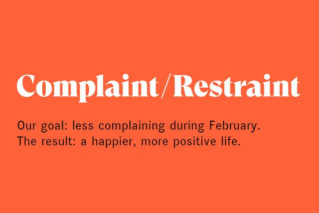 Complaint Restraint: Take the pledge.  http://heyrita.co.uk/2015/02/no-complaining-february/