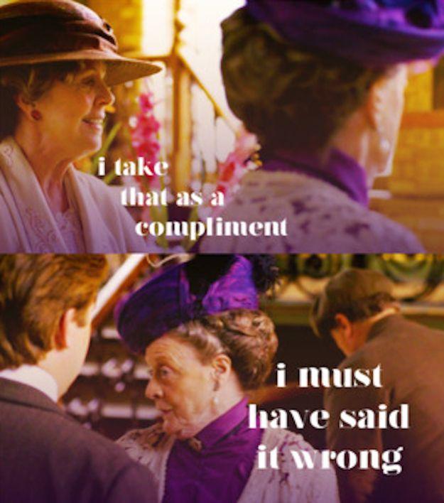 Know how to deal with your detractors. | 29 Pieces Of Astute Political Wisdom From The Dowager Countess Of Grantham