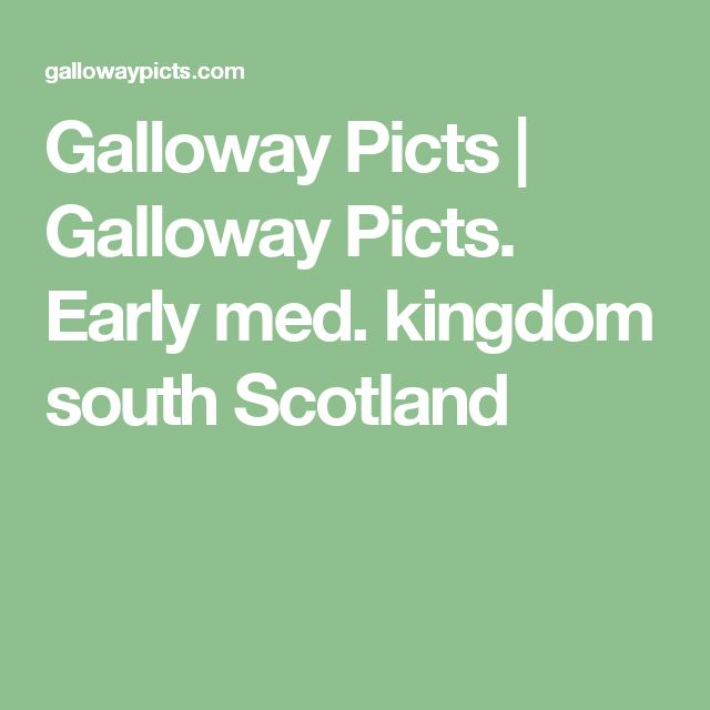 Galloway Picts | Galloway Picts. Early med. kingdom south Scotland