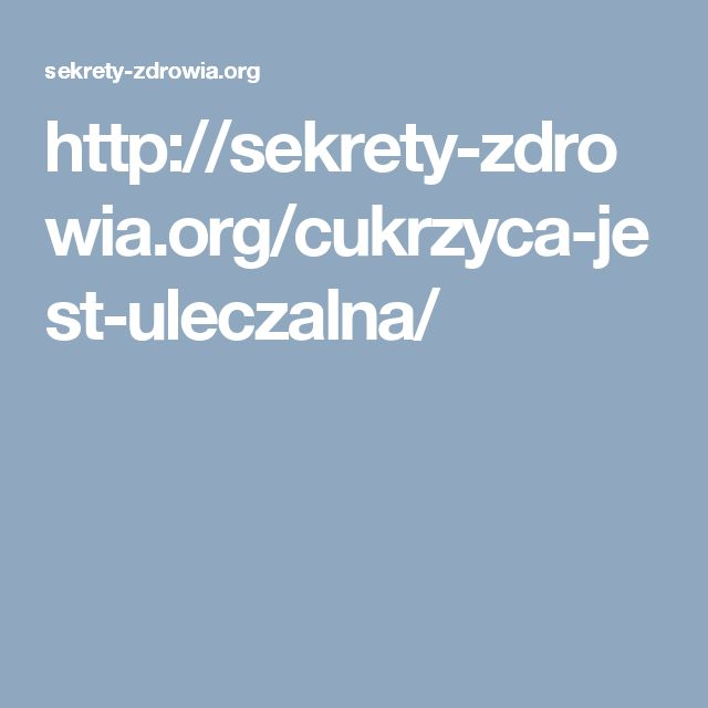 http://sekrety-zdrowia.org/cukrzyca-jest-uleczalna/