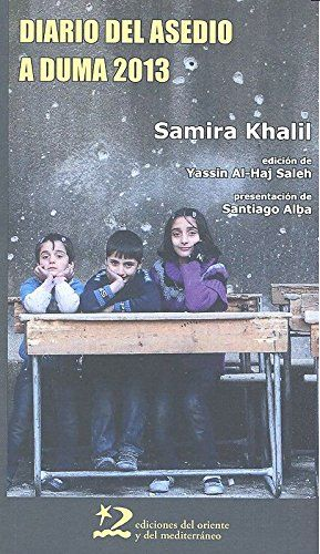 Diario del asedio a Duma 2013 / Samira Khalil ; presentación Santiago Alba ; edición Yassin Al-Haj Saleh ; traducción del árabe Naomí Ramirez Díaz