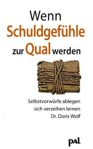 Strategien von Dr. Doris Wolf, um Schuldgefühle und ein schlechtes Gewissen zu überwinden
