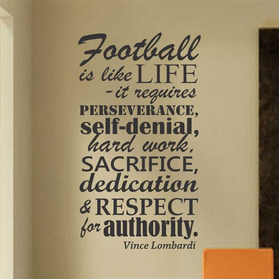 Self-adhesive Vinyl Wall Lettering Available in 3 sizes listed in SIZE drop down menu  Football is like life - it requires perseverance, self -denial, hard work, sacrifice, dedication, and respect for authority. Vince Lombardi  CHOOSE YOUR COLOR AND SIZE FROM DROP DOWN MENU *For Color reference please see second picture for our chart.  Want a more permanent decorating solution? Check out our Canvas Quotes…