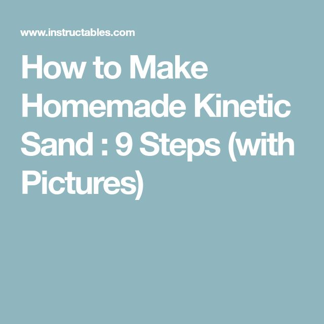 How to Make Homemade Kinetic Sand : 9 Steps (with Pictures)