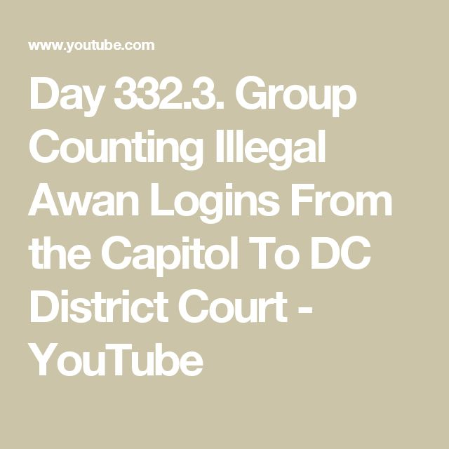 Day 332.3. Group Counting Illegal Awan Logins From the Capitol To DC District Court - YouTube