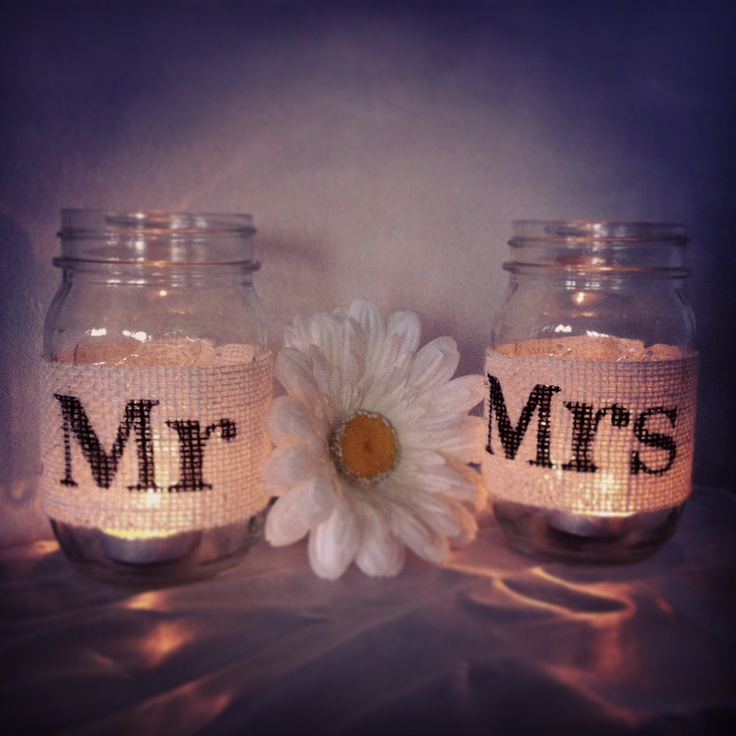 Mason Jars And Burlap- Maybe something other than Mr. & Mrs. would be cute too