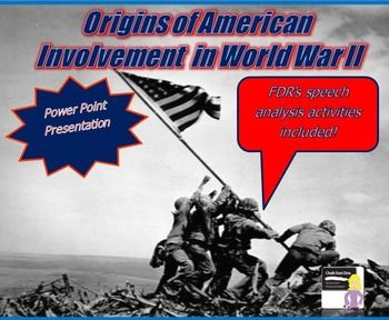 World War II Lecture: Origins of American Involvement (U.S. History) Your secondary history students will be engaged in this fun and interactive power point presentation about the American response to the events in the world prior to World War II. Students will take notes on the CLOZE notes handout which includes several review questions to assess their knowledge. They will also be asked to analyze two of FDR's famous speeches including: The Quarantine Speech and Four Freedoms.