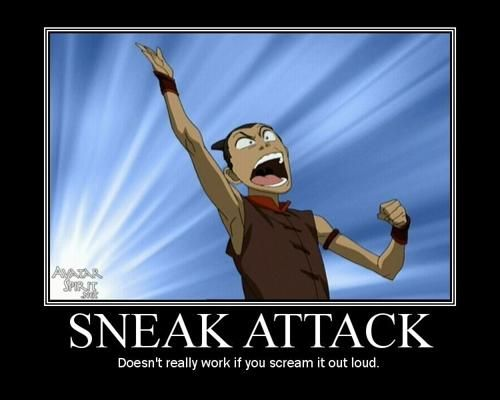 Sokka, sneak attacks don't work if you scream it out loud.